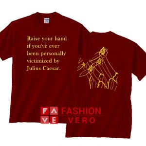 Raise Your Hand If You've Ever Julius Caesar Unisex adult T shirt
