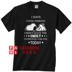 Snoopy I have cytic fibrosis I don't have the energy Unisex adult T shirt
