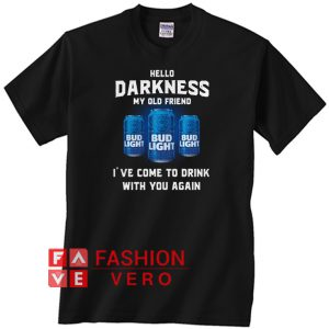 Bud Light hello darkness my old friend I've come to drink Unisex adult T shirt