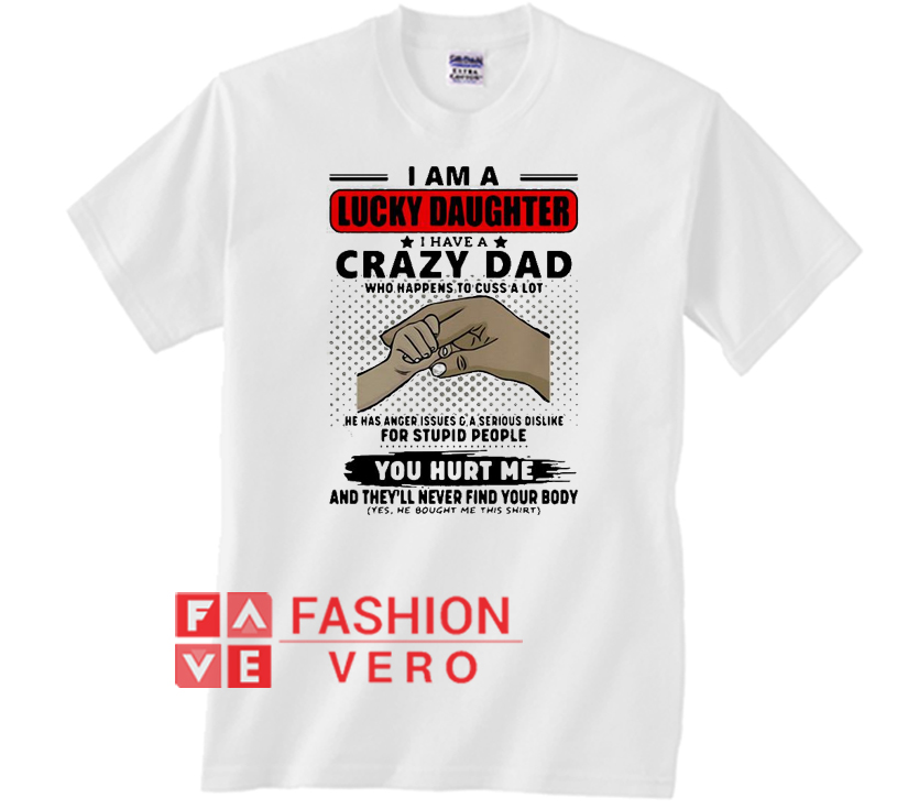 a69e5c1d I am a lucky daughter I have crazy Dad Unisex adult T shirt