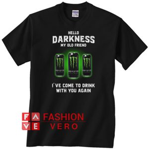 Monster Energy hello darkness my old friend I've come to drink Unisex adult T shirt