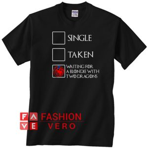 single taken waiting for a blondie with two dragons Unisex adult T shirt