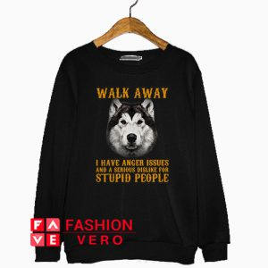 Alaskan Malamute walk away I have anger issues Sweatshirt