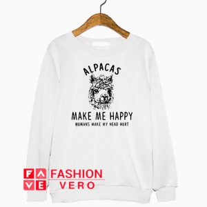 Alpacas make me happy humans make my head hurt Sweatshirt
