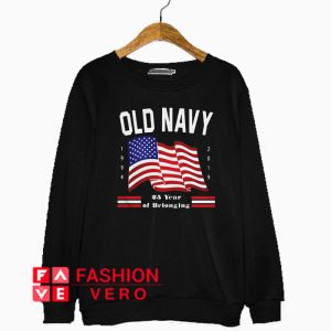 Old Navy 25 years of belonging independence day Sweatshirt
