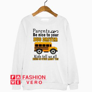 Parents be nice to your bus driver kids tell us all Sweatshirt