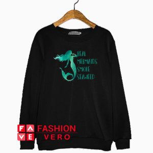 Real Mermaids smoke seaweed Sweatshirt