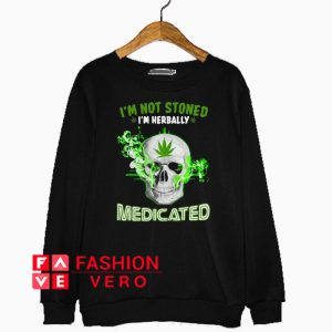 Skull weed I'm not stoned I'm herbally medicated Sweatshirt