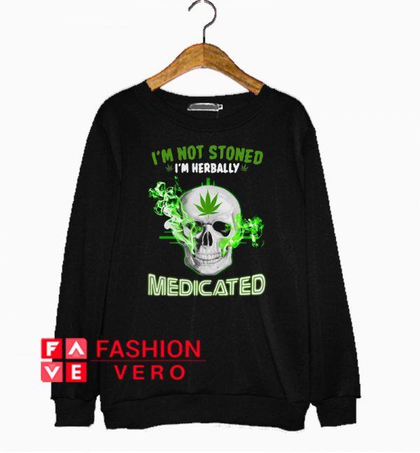 Skull weed I'm not stoned I'm herbally medicated Sweatshirt