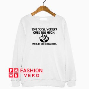 Some social workers cuss too much Sweatshirt