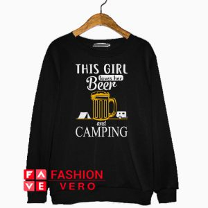 This girl loves her beer and camping Sweatshirt