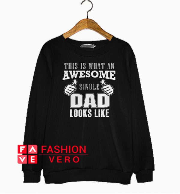 This is what an awesome single dad looks like Sweatshirt