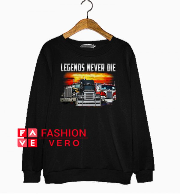 Trucks legends never die Sweatshirt