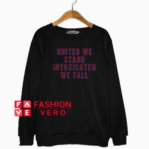 United we stand intoxicated we fall Sweatshirt