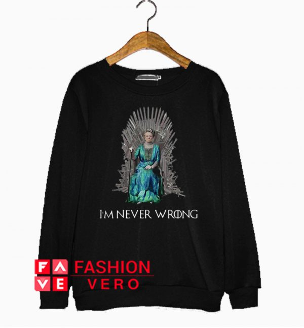 Violet Crawley I'm never wrong Sweatshirt