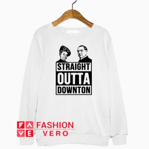 Violet Crawley and Robert Crawley Straight outta downton Sweatshirt