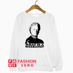 Violet Crawley what is a weekend Sweatshirt