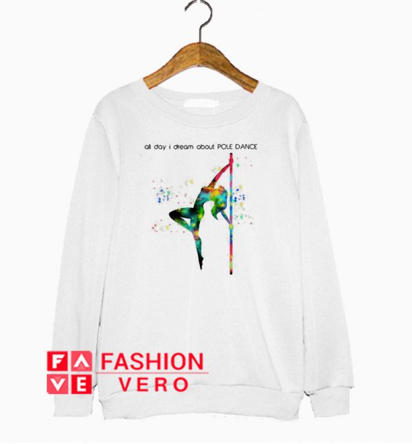 all day I dream about pole dance Sweatshirt