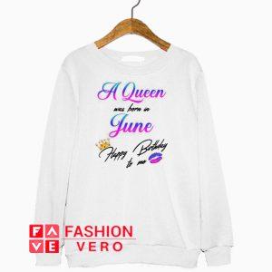 A Queen was born is August happy birthday to me Sweatshirt
