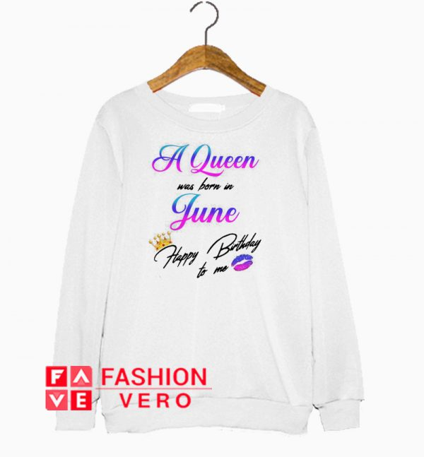 A Queen was born is August happy birthday to me Sweatshirt