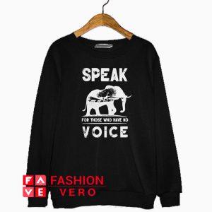 Animals speak for those who have no voice Sweatshirt