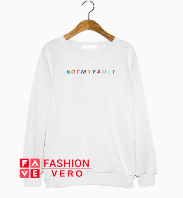 Not My Fault Sweatshirt