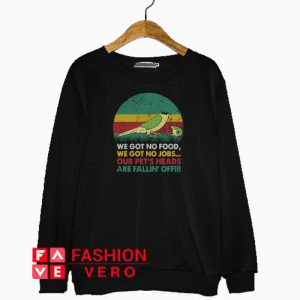 Parrot we got no food we got no jobs vintage Sweatshirt