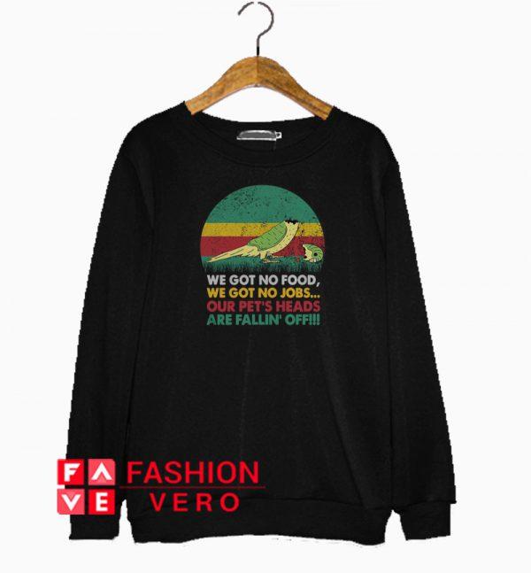 Parrot we got no food we got no jobs vintage Sweatshirt