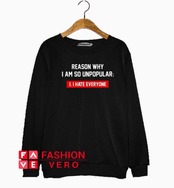 Reason why I am so unpopular I hate everyone Sweatshirt