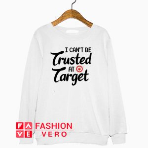 Teacher I can't be trusted at target Sweatshirt