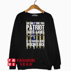 The only time this Patriot takes a knee Sweatshirt