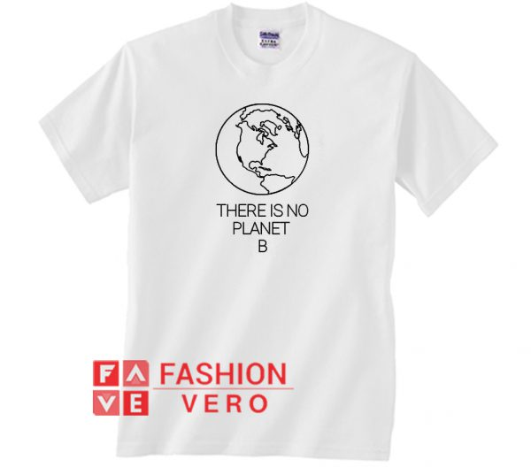 There is No Planet B Unisex adult T shirt
