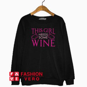 This girl needs some wine Sweatshirt