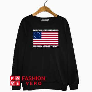 This stands for freedom and rebellion against tyranny Sweatshirt