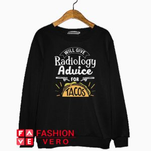 Will give radiology advice for tacos Sweatshirt
