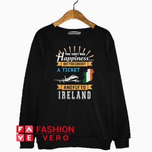 You can't buy happiness but you can buy a ticket Sweatshirt