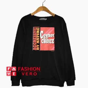 Agressive By Nature Cowboy By Choice Sweatshirt