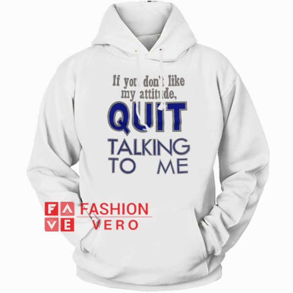 Attitude Quit Talking to Me HOODIE Unisex Adult Clothing