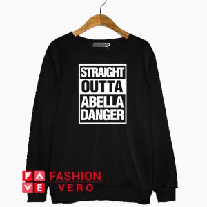 Straight Outta Abella Danger Sweatshirt