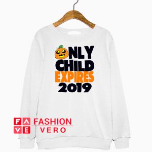 Only Child Expires 2019 Sweatshirt