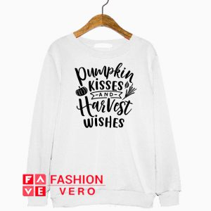 Pumpkin Kisses And Harvest Wishes Sweatshirt
