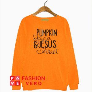 Pumpkin Spice & Jesus Christ Sweatshirt