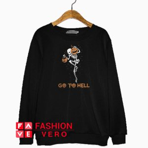 Skeleton holding pumpkin go to hell Halloween Sweatshirt