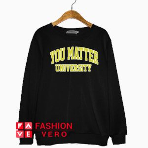 You Matter University Sweatshirt