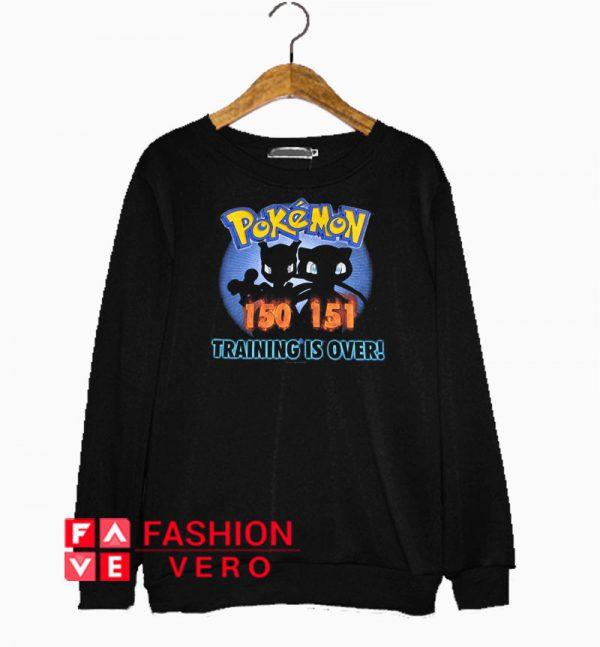 Pokemon 150 151 Training Is Over Sweatshirt