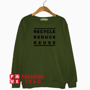 Recycle Reduce Reuse Sweatshirt