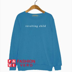 Revolting Child Sweatshirt