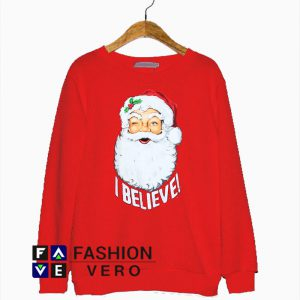 Santa Christmas I Believe Sweatshirt