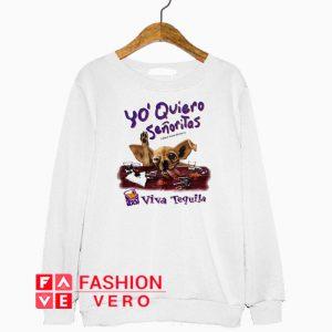 Yo Quiero Senoritas Parody Sweatshirt