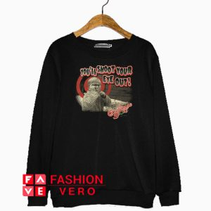 You'll Shoot Your Eye Out A Christmas Story Sweatshirt